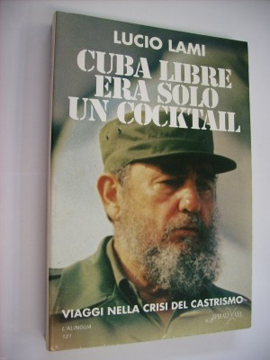 Cuba libre era solo un cocktail - Viaggi nella crisi del castrismo